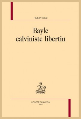 BAYLE CALVINISTE LIBERTIN