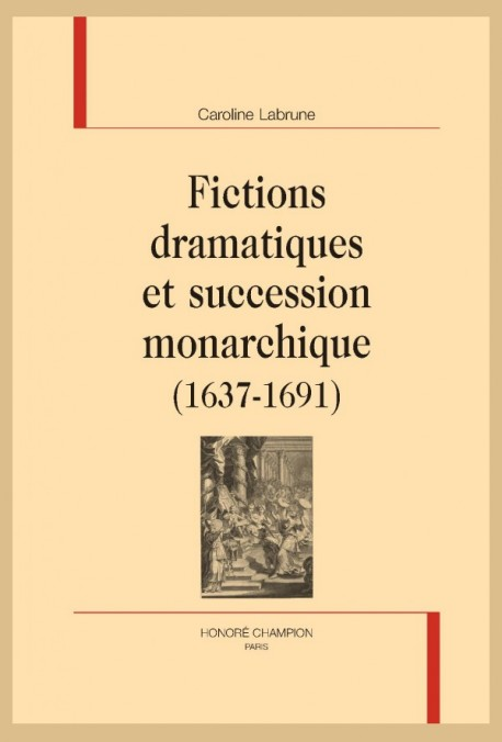 FICTIONS DRAMATIQUES ET SUCCESSION MONARCHIQUE (1637-1691)
