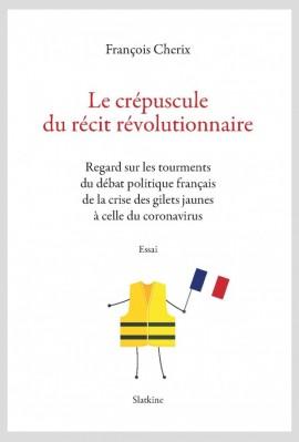 LE CRÉPUSCULE DU RÉCIT RÉVOLUTIONNAIRE