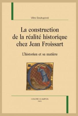 LA CONSTRUCTION DE LA RÉALITÉ HISTORIQUE CHEZ JEAN FROISSART
