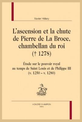 L'ASCENSION ET LA CHUTE DE PIERRE DE LA BROCE, CHAMBELLAN DU ROI († 1278)