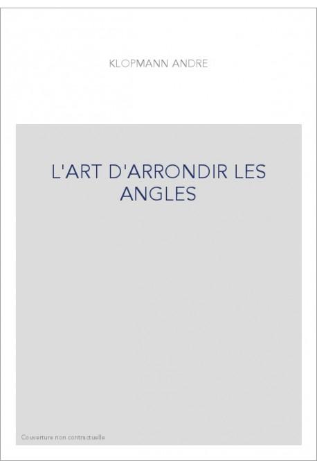 L'ART D'ARRONDIR LES ANGLES