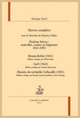 OEUVRES COMPLÈTES. FICTIONS BRÈVES 1841-1851 : MOUNY-ROBIN, CARL, HISTOIRE DU VÉRITABLE GRIBOUILLE