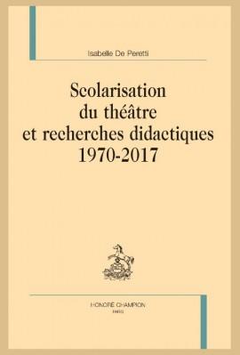 SCOLARISATION DU THÉÂTRE ET RECHERCHES DIDACTIQUES. 1970 - 2017