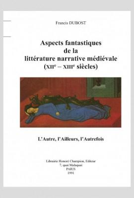 ASPECTS FANTASTIQUES DE LA LITTÉRATURE MÉDIÉVALES (XIIE-XIIIE SIÈCLES)