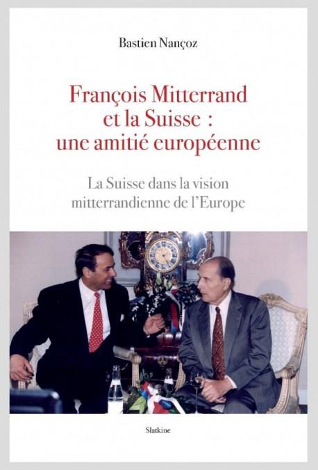 FRANÇOIS MITTERRAND ET LA SUISSE: UNE AMITIÉ EUROPÉENNE