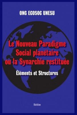 LE NOUVEAU PARADIGME SOCIAL PLANÉTAIRE OU LA SYNARCHIE RESTITUÉE