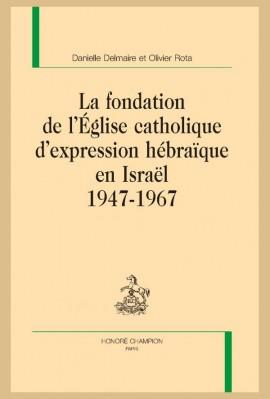 LA FONDATION DE L'ÉGLISE CATHOLIQUE D'EXPRESSION HÉBRAÏQUE EN ISRAËL 1947-1967