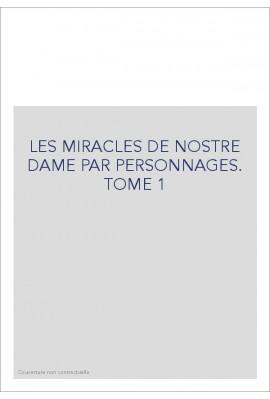 LES MIRACLES DE NOSTRE DAME PAR PERSONNAGES. TOME 1