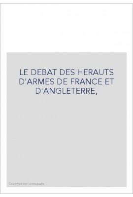 LE DEBAT DES HERAUTS D'ARMES DE FRANCE ET D'ANGLETERRE,